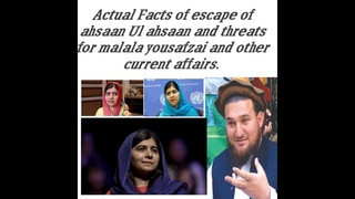 Malala Yousaf Zai and Ahsaan Ul Allah Ahsaan and other current affairs.