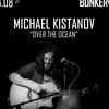"6/08 Михаил Кистанов ""Over The Ocean"" | BUNKER47"